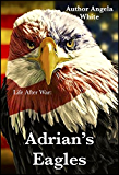 Adrian's Eagles: An Apocalyptic Adventure (Life After War Book 4)