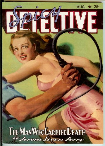 Spicy Detective Stories Vol. 13, No. 4; August 1940; Study in Copper, Eel's Errand, Hell's Bells, Crimson Ritual, Sally The Sleuth, The Man Who Carried Death, Midnight Mouth, Murder Magic, Bullets Write the Ticket, Fake Frame (Pulp Replica Editions)