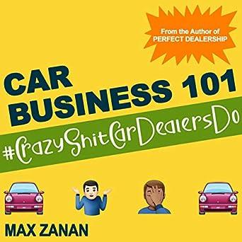 Car Business 101: #CrazyShitCarDealersDo (Audible Audio