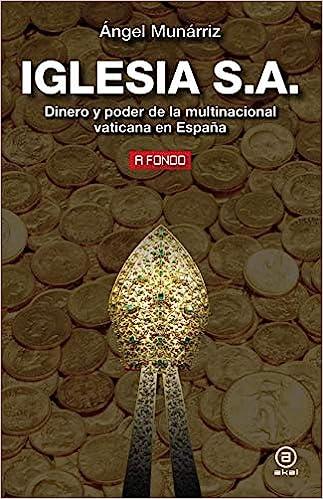 Iglesia S.A.: Dinero y poder de la multinacional vaticana en ...