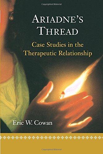 Ariadne's Thread: Case Studies in the Therapeutic Relationship (Skills, Techniques, & Process)