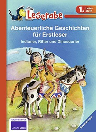 Abenteuerliche Geschichten für Erstleser. Indianer, Ritter und Dinosaurier (Leserabe - Sonderausgaben)