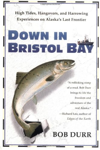 Bristol Bay Fishing - Down in Bristol Bay: High Tides, Hangovers, and Harrowing Experiences on Alaska's Last Frontier