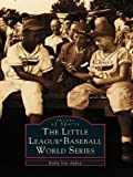 The Little League® Baseball World Series (Images of Sports)