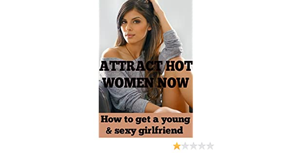 How to get a sexy girlfriend
