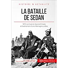 La bataille de Sedan: 1870, la chute du Second Empire et l'avènement d'une Allemagne unifiée (Grandes Batailles t. 11) (French Edition)