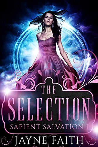 Sapient Salvation 1: The Selection (Sapient Salvation Series) by [Faith, Jayne, Castle, Christine]