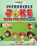 Incredible Joke Book for Kids 2017: Giant Collection of Jokes for Kids - Family Friendly Jokes for Kids of All Ages (Clean Jokes for Kids)