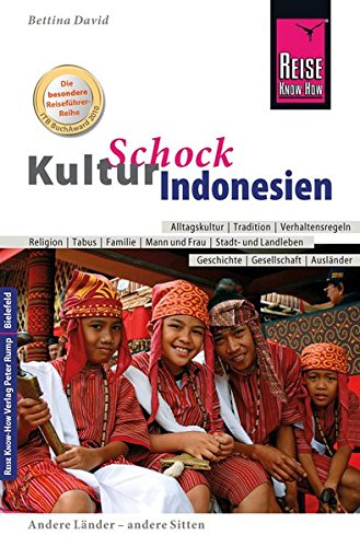Reise Know-How KulturSchock Indonesien: Alltagskultur, Traditionen, Verhaltensregeln, ...