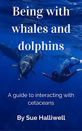 Being with Whales and Dolphins: A guide to interacting with cetaceans.