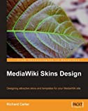 MediaWiki Skins Design: Designing attractive skins and templates for your MediaWiki site