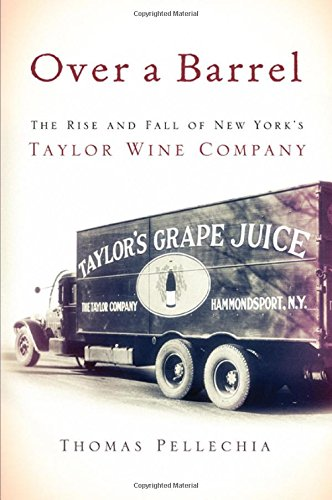 Over A Barrel  The Rise And Fall Of New Yorks Taylor Wine Company