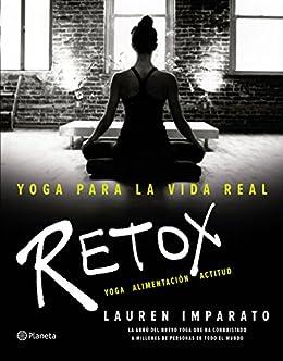 Yoga para la vida real. Retox: Yoga. Alimentación. Actitud ...