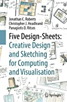 Five Design-Sheets: Creative Design and Sketching for Computing and Visualisation Front Cover