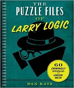 The Puzzle Files of Larry Logic: Dan Katz: 9781454909408