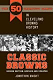img - for Classic Browns: The 50 Greatest Games in Cleveland Browns History - Second Edition, Revised and Updated (Classic Sports) book / textbook / text book