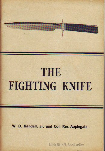 The Fighting Knife: Manual for the Use of Randall Made Fighting Knives and Similar Types