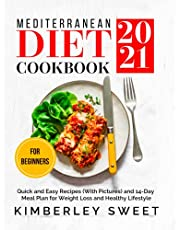 Mediterranean Diet Cookbook for Beginners 2021: Quick and Easy Recipes (With Pictures) and 14-Day Meal Plan for Weight Loss and Healthy Lifestyle