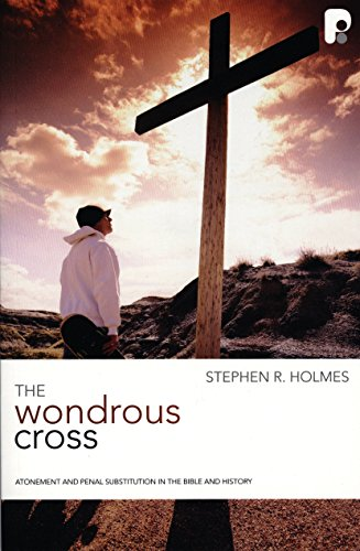 The Wondrous Cross: Atonement and Penal Substitution in the Bible and History (Christian Doctrine in Historical Perspective) by Stephen R. Holmes (1-May-2007) Paperback