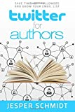 Twitter for Authors: Save Time, Get Followers and Grow Your Email List (Writer Resources) (Volume 1)