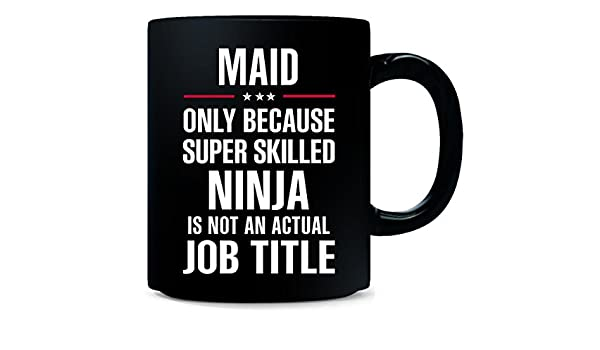 Amazon.com: Best Gift For A Super Skilled Ninja Maid - Mug ...