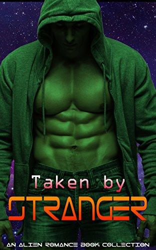 Taken by Stranger Romance: An Alien Romance Book Collection
