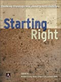 Starting Right: Thinking Theologically About Youth Ministry (YS Academic) by Kenda Creasy Dean (1-Mar-2001) Hardcover