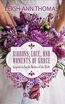 Ribbons, Lace, and Moments of Grace by [Thomas, Leigh Ann]