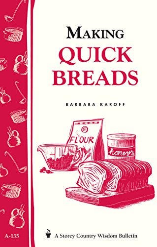 Making Quick Breads: Storey's Country Wisdom Bulletin A-135 (Storey/Garden Way Publishing Bulletin ; A-135)