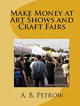 Make money at art shows and craft fairs kindle edition for Arts and crafts that make money