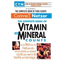 The Complete Book of Vitamin and Mineral Counts: Get the Most from the Food You Eat-with the Vitamin and Mineral Counts You Need to Be Healthy and Live Longer