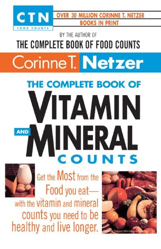 The Complete Book of Vitamin and Mineral Counts: Get the Most from the Food You Eat-with the Vitamin and Mineral Counts You Need to Be Healthy and Live Longer (CTN Food Counts)