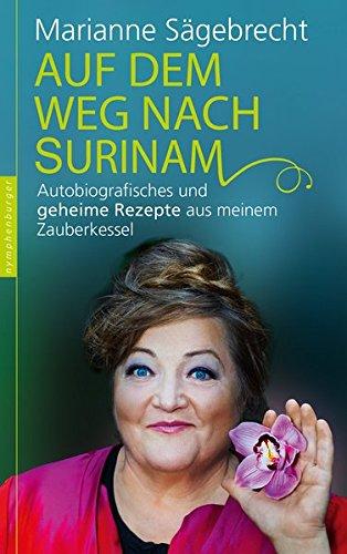 Auf dem Weg nach Surinam: Autobiografisches und geheime Rezepte aus meinem Zauberkessel
