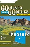 60 Hikes Within 60 Miles: Phoenix, Charles Liu, 0897326881