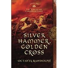 Silver Hammer, Golden Cross: Book Six of The Circle of Ceridwen Saga