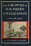 Growth of Southern Civilization, 1790-1860, Clement Eaton, 006133040X