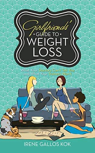 Girlfriends' Guide to Weight Loss: What Your Doctors Can't Tell You and What Your Trainers Won't