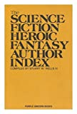 The Science Fiction and Heroic Author Index, Stuart W. Wells III, 0931998018