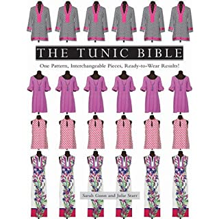 The Tunic Bible: One Pattern, Interchangeable Pieces, Ready-to-Wear Results!