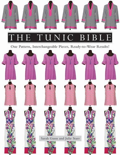 - The Tunic Bible: One Pattern, Interchangeable Pieces, Ready-to-Wear Results!