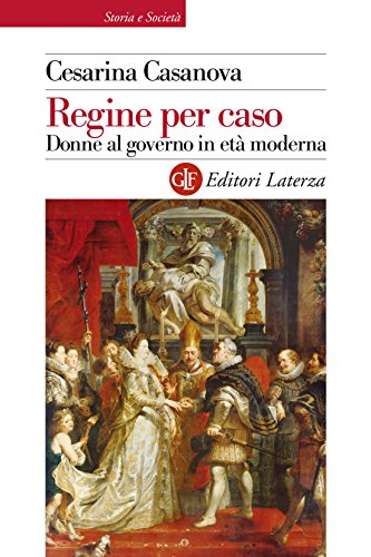regine-per-caso-donne-al-governo-in-eta-moderna-storia-e-societa-italian-edition