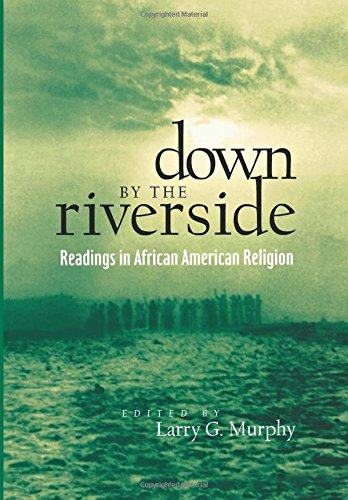Search : Down by the Riverside: Readings in African American Religion (Religion, Race, and Ethnicity)