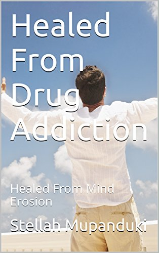 Healed From Drug Addiction: Healed From Mind Erosion