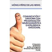 Comunicación y Oratoria con Programación Neurolingüística e Inteligencia Emocional: El libro de la conferencia de