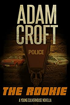 The Rookie: A Young Culverhouse prequel novella by [Croft, Adam]