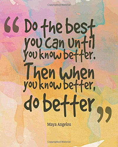 Download Do the best you can until you know better. Then when you know better, do better: Quotes Notebook Lined Notebook with Daily Inspiration Quotes 8x10 ... (Notebook with Inspiration Quotes) (Volume 4) pdf epub