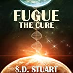 Fugue: The Cure: Fugue Colonies, Volume 1 | Steve DeWinter,S. D. Stuart