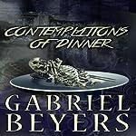 Contemplations of Dinner | Gabriel Beyers