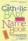 The Catholic Baby Name Book, Patrice Fagnant-MacArthur, 1594713030