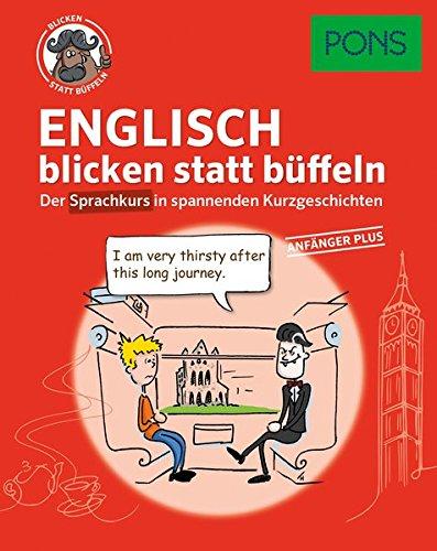 PONS Sprachkurs Englisch 1 blicken statt büffeln : Der Sprachkurs in spannenden Kurzgeschichten. Für Anfänger Plus. (PONS blicken statt büffeln)